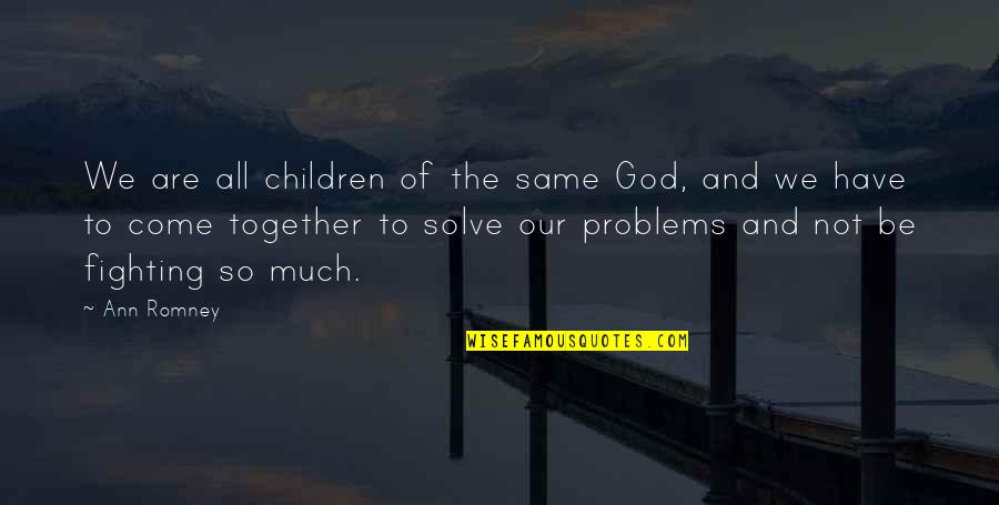 Together We Are Quotes By Ann Romney: We are all children of the same God,