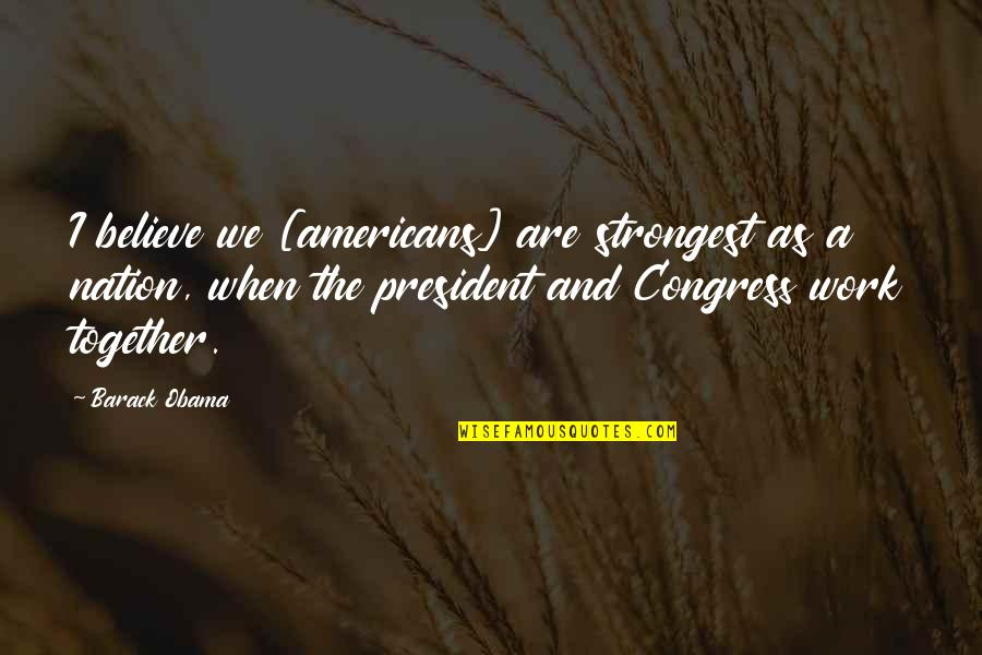 Together We Are Quotes By Barack Obama: I believe we [americans] are strongest as a