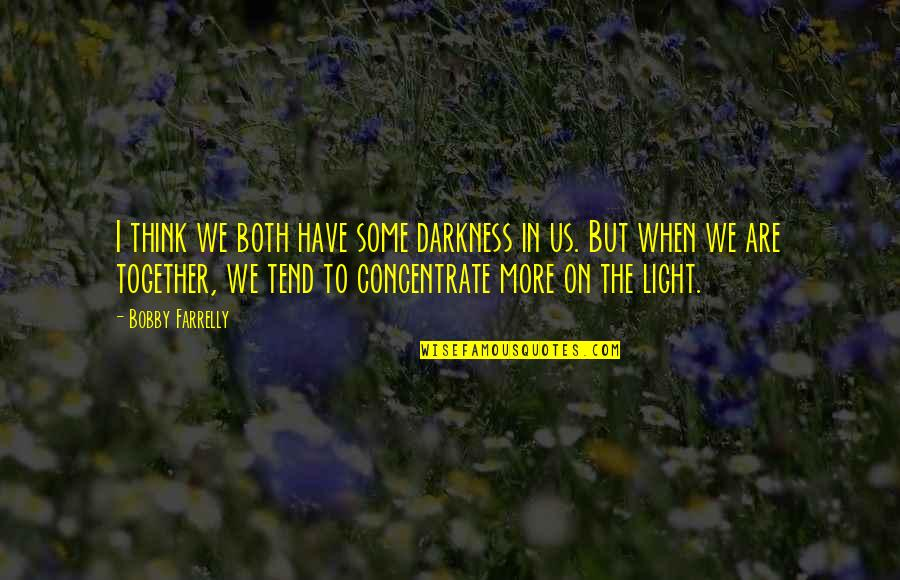 Together We Are Quotes By Bobby Farrelly: I think we both have some darkness in
