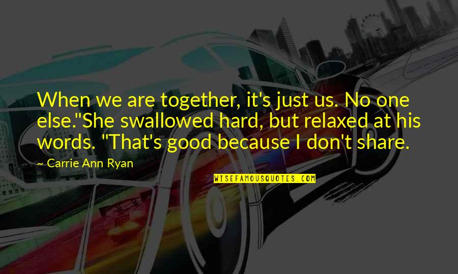 Together We Are Quotes By Carrie Ann Ryan: When we are together, it's just us. No