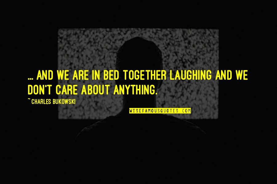 Together We Are Quotes By Charles Bukowski: ... and we are in bed together laughing