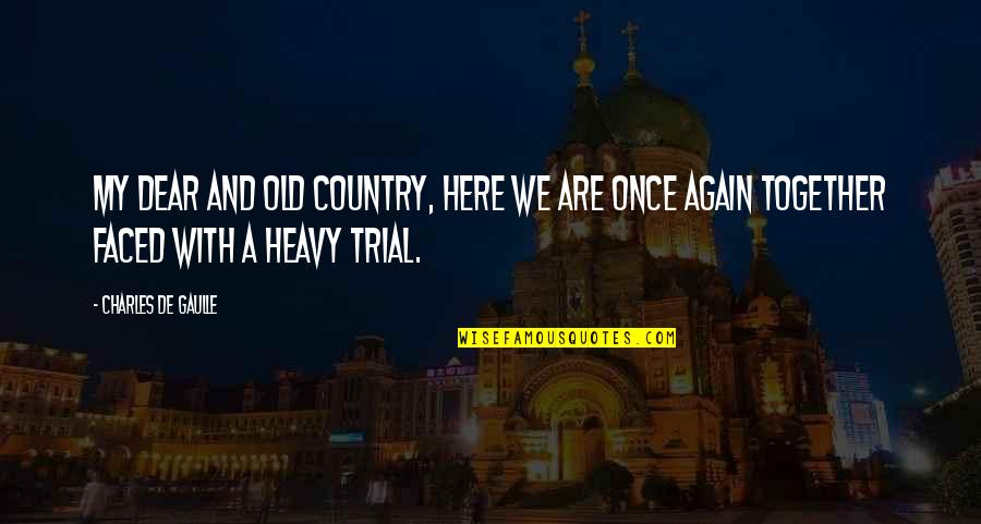 Together We Are Quotes By Charles De Gaulle: My dear and old country, here we are