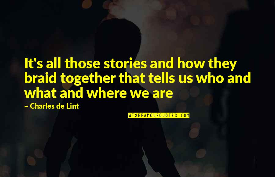 Together We Are Quotes By Charles De Lint: It's all those stories and how they braid