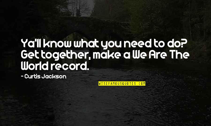 Together We Are Quotes By Curtis Jackson: Ya'll know what you need to do? Get