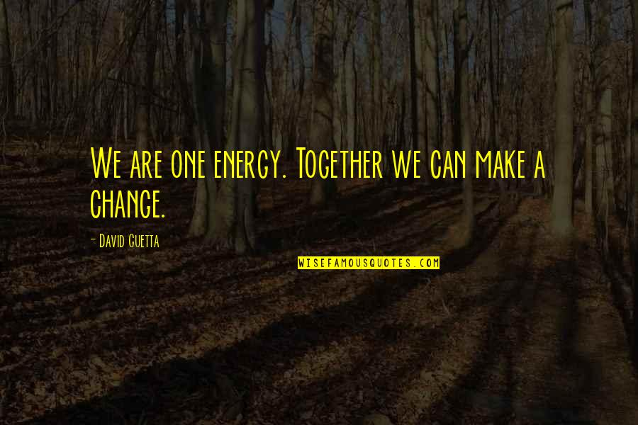 Together We Are Quotes By David Guetta: We are one energy. Together we can make