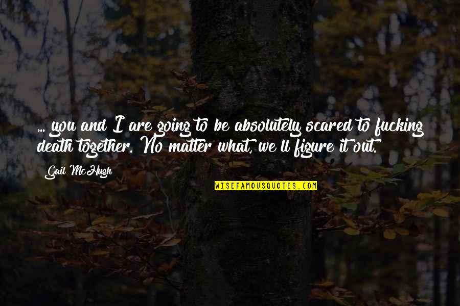 Together We Are Quotes By Gail McHugh: ... you and I are going to be