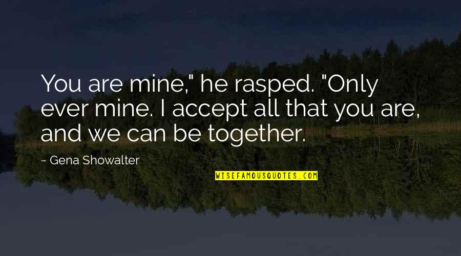 """Together We Are Quotes By Gena Showalter: You are mine,"""" he rasped. """"Only ever mine."""