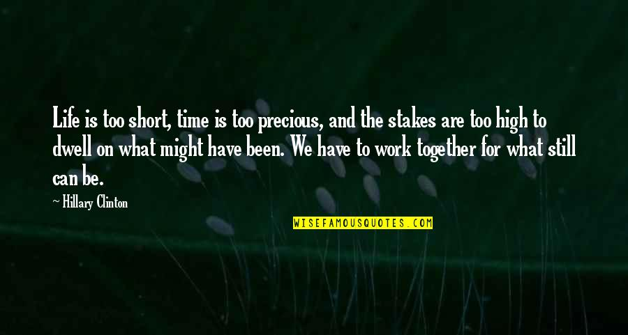 Together We Are Quotes By Hillary Clinton: Life is too short, time is too precious,