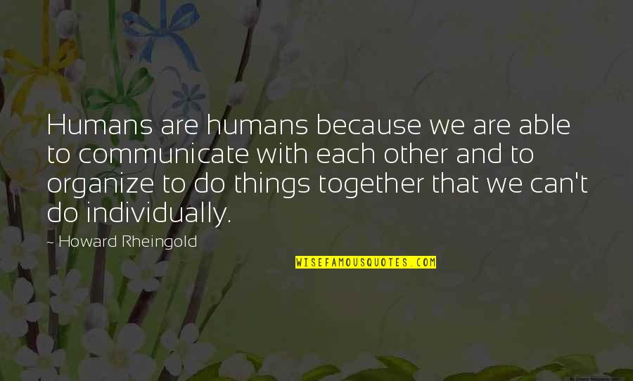 Together We Are Quotes By Howard Rheingold: Humans are humans because we are able to