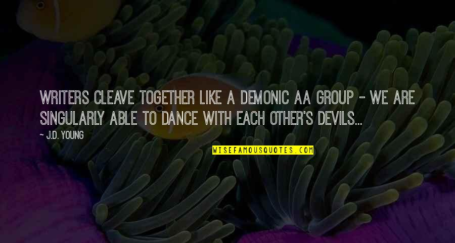 Together We Are Quotes By J.D. Young: Writers cleave together like a demonic AA group