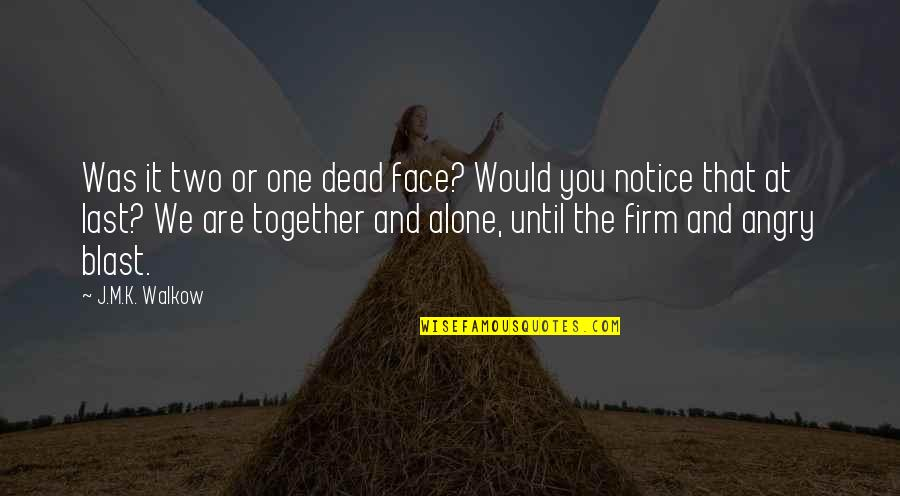 Together We Are Quotes By J.M.K. Walkow: Was it two or one dead face? Would