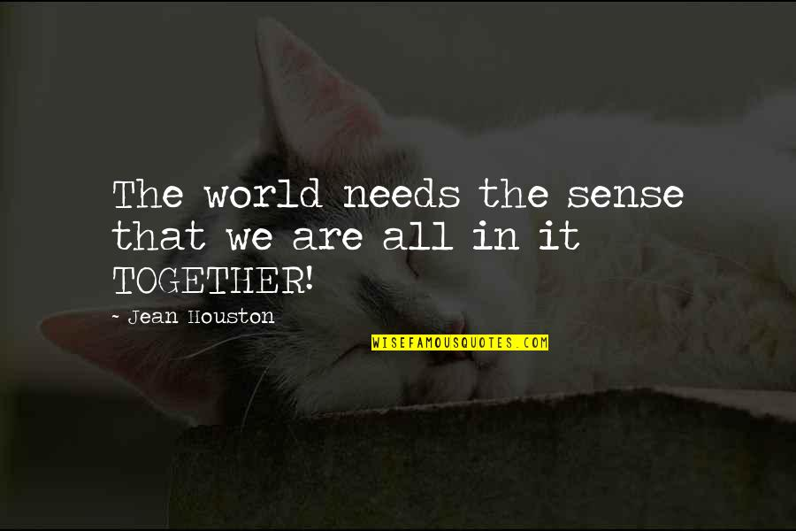 Together We Are Quotes By Jean Houston: The world needs the sense that we are