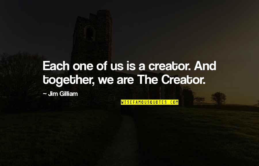 Together We Are Quotes By Jim Gilliam: Each one of us is a creator. And