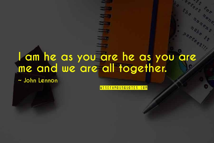 Together We Are Quotes By John Lennon: I am he as you are he as