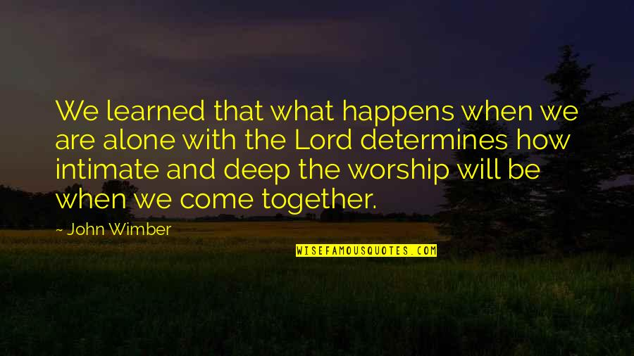 Together We Are Quotes By John Wimber: We learned that what happens when we are