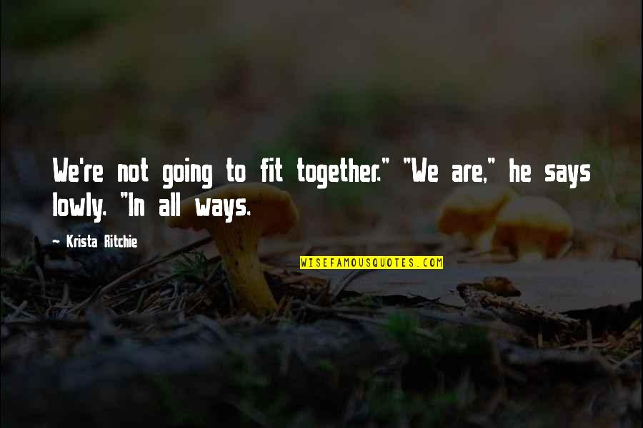 """Together We Are Quotes By Krista Ritchie: We're not going to fit together."""" """"We are,"""""""