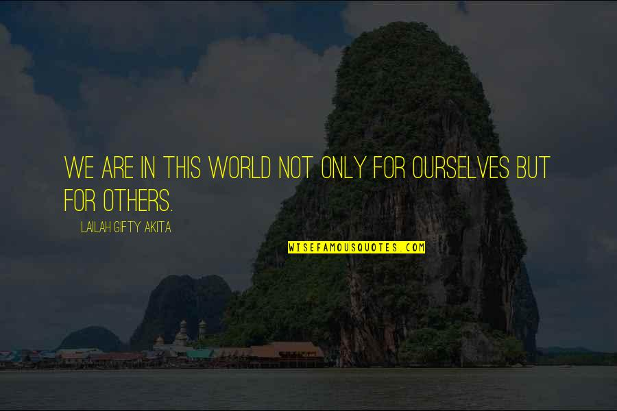 Together We Are Quotes By Lailah Gifty Akita: We are in this world not only for