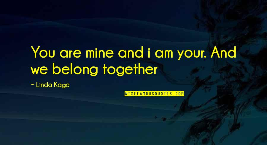 Together We Are Quotes By Linda Kage: You are mine and i am your. And