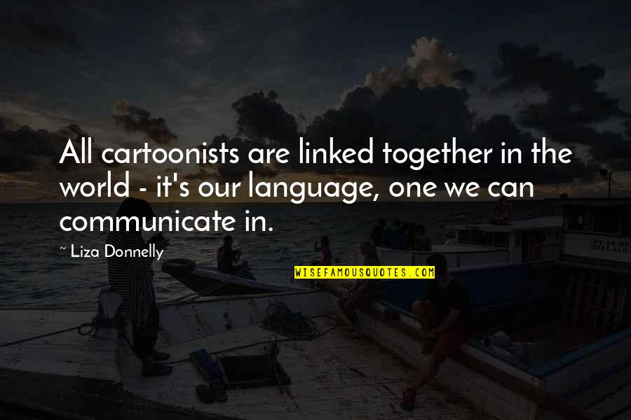 Together We Are Quotes By Liza Donnelly: All cartoonists are linked together in the world