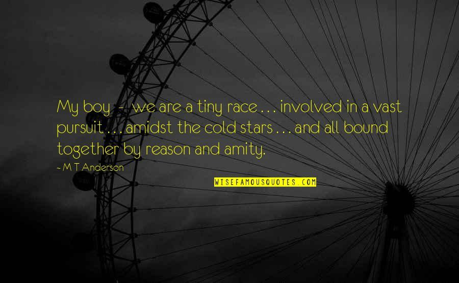 Together We Are Quotes By M T Anderson: My boy - we are a tiny race