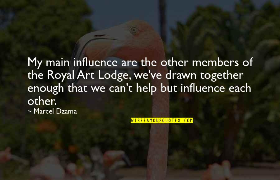 Together We Are Quotes By Marcel Dzama: My main influence are the other members of