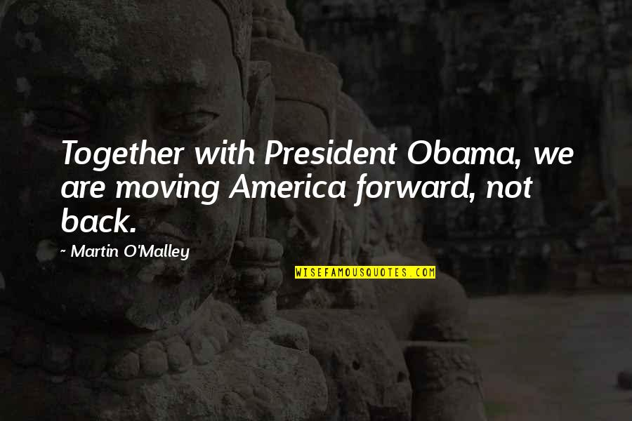 Together We Are Quotes By Martin O'Malley: Together with President Obama, we are moving America
