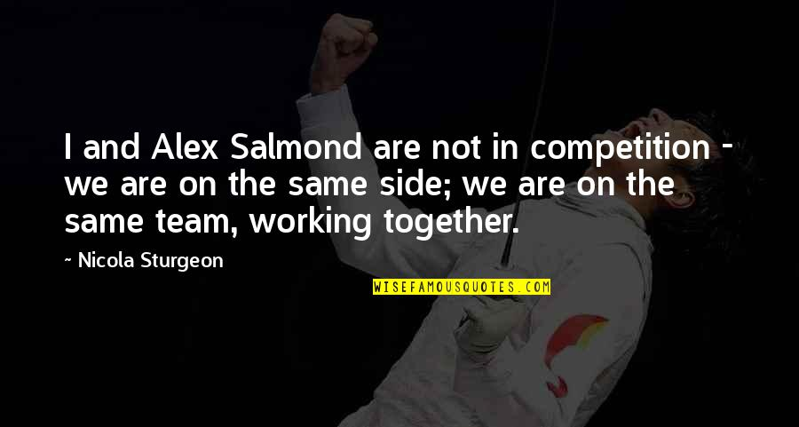 Together We Are Quotes By Nicola Sturgeon: I and Alex Salmond are not in competition