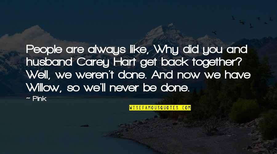 Together We Are Quotes By Pink: People are always like, Why did you and