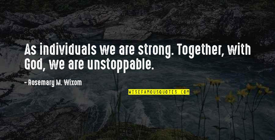 Together We Are Quotes By Rosemary M. Wixom: As individuals we are strong. Together, with God,