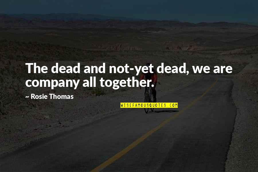 Together We Are Quotes By Rosie Thomas: The dead and not-yet dead, we are company