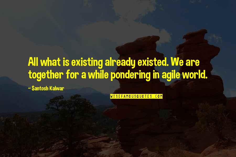 Together We Are Quotes By Santosh Kalwar: All what is existing already existed. We are
