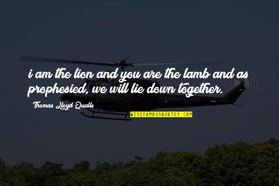 Together We Are Quotes By Thomas Lloyd Qualls: i am the lion and you are the