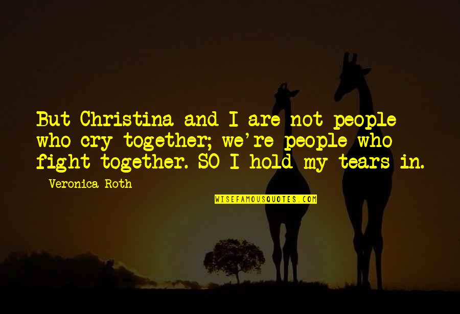 Together We Are Quotes By Veronica Roth: But Christina and I are not people who