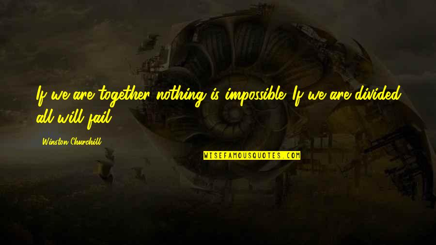Together We Are Quotes By Winston Churchill: If we are together nothing is impossible. If
