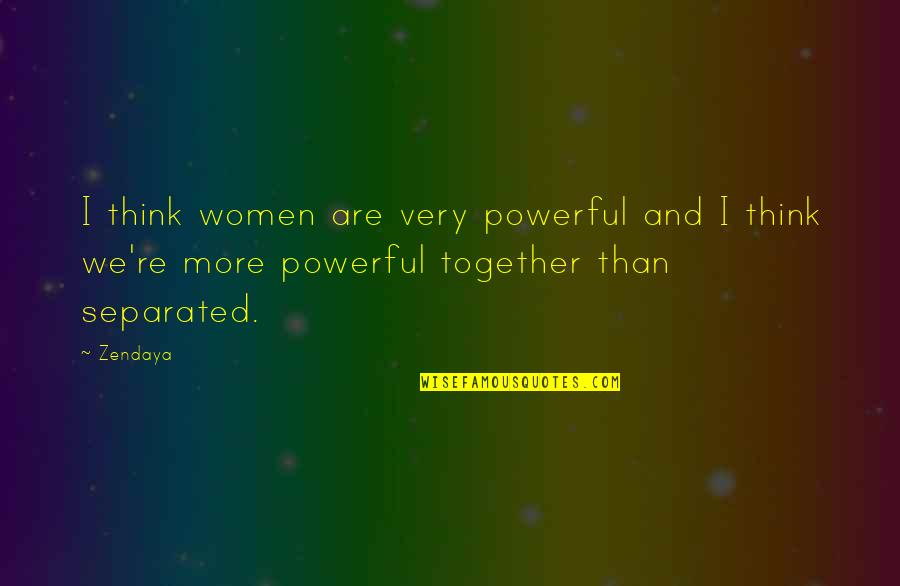 Together We Are Quotes By Zendaya: I think women are very powerful and I