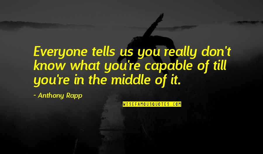 Togetherness In A Team Quotes By Anthony Rapp: Everyone tells us you really don't know what