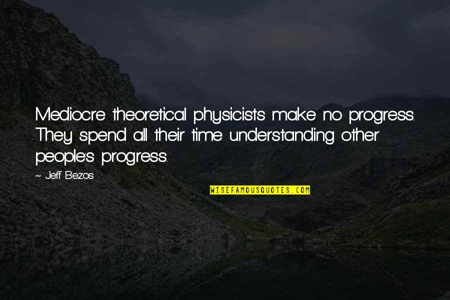 Togetherness In A Team Quotes By Jeff Bezos: Mediocre theoretical physicists make no progress. They spend