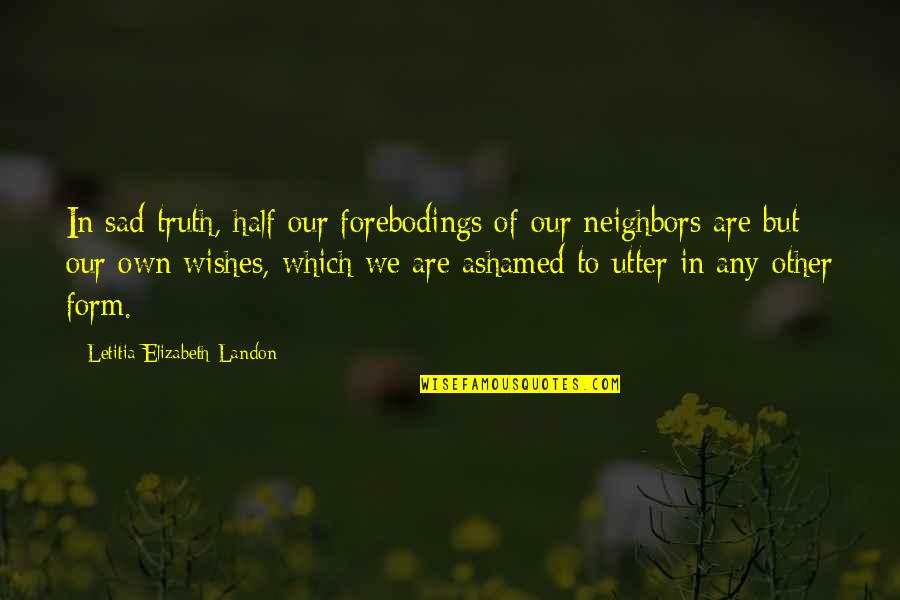 Togetherness In A Team Quotes By Letitia Elizabeth Landon: In sad truth, half our forebodings of our