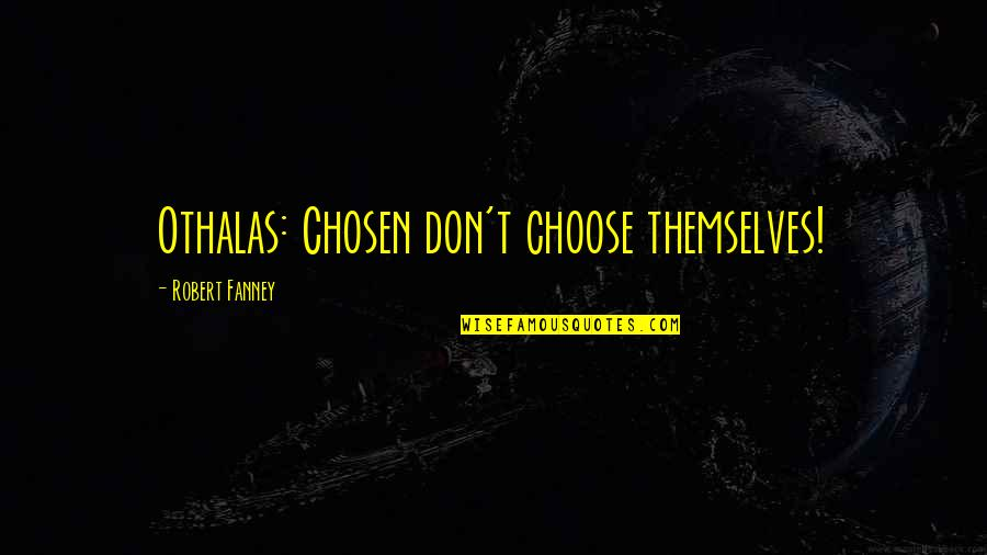 Togetherness In A Team Quotes By Robert Fanney: Othalas: Chosen don't choose themselves!