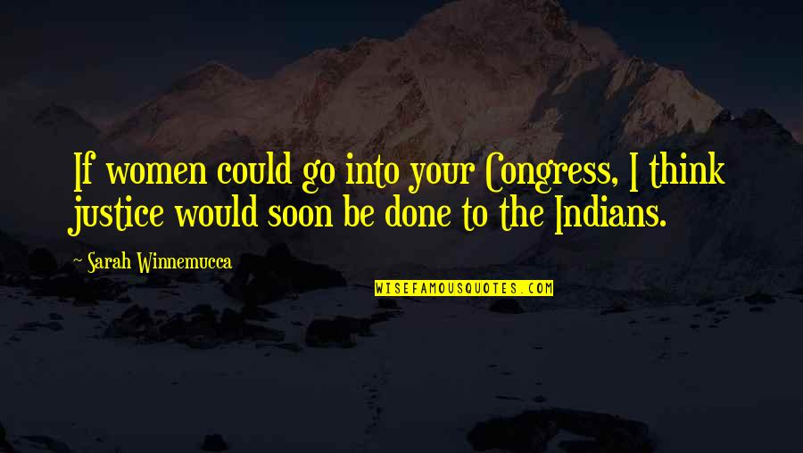 Togetherness In A Team Quotes By Sarah Winnemucca: If women could go into your Congress, I