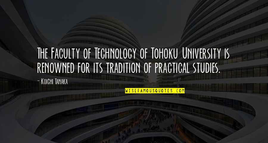 Tohoku Quotes By Koichi Tanaka: The Faculty of Technology of Tohoku University is