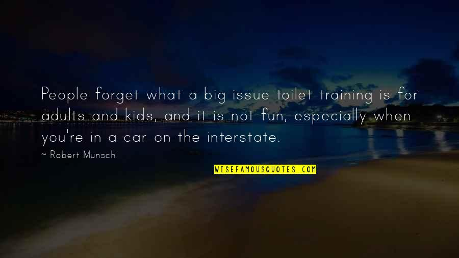 Toilet Training Quotes By Robert Munsch: People forget what a big issue toilet training