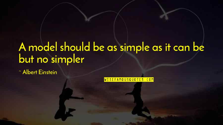 Toldme Quotes By Albert Einstein: A model should be as simple as it