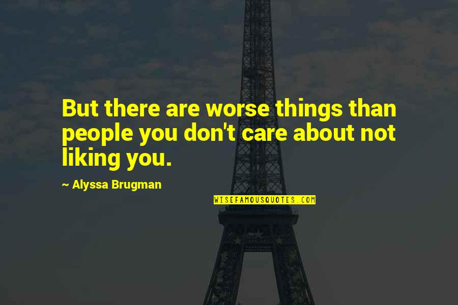 Toldme Quotes By Alyssa Brugman: But there are worse things than people you
