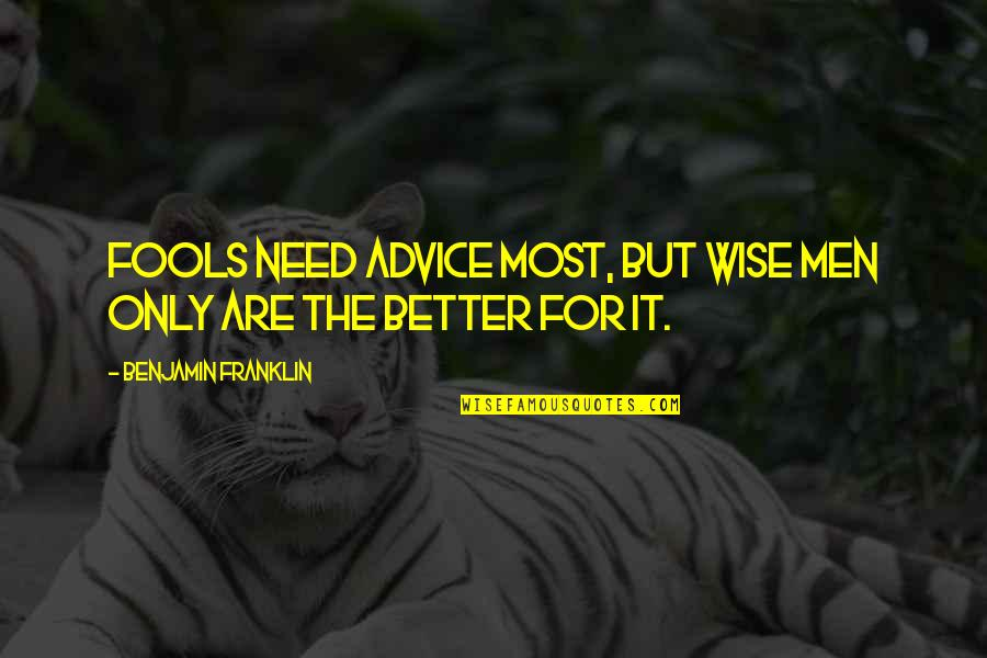 Toldme Quotes By Benjamin Franklin: Fools need advice most, but wise men only