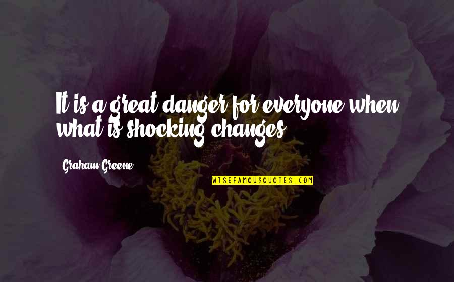 Toldme Quotes By Graham Greene: It is a great danger for everyone when