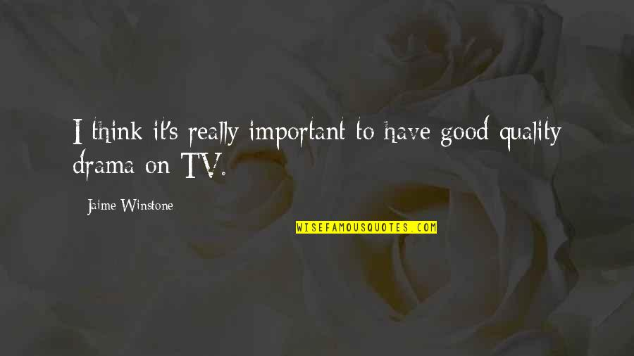 Toldme Quotes By Jaime Winstone: I think it's really important to have good