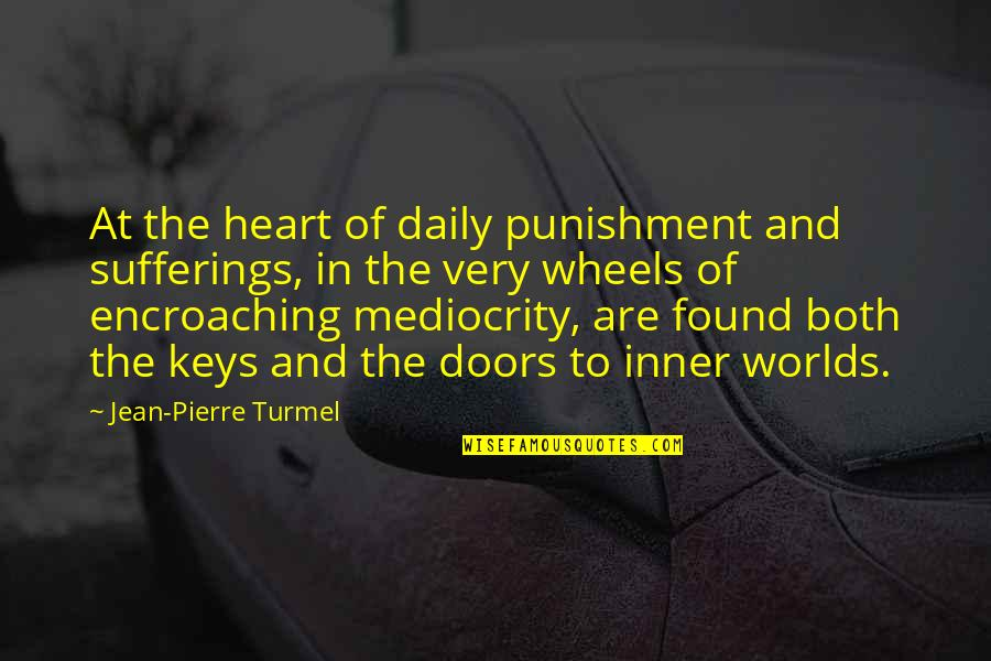 Toldme Quotes By Jean-Pierre Turmel: At the heart of daily punishment and sufferings,