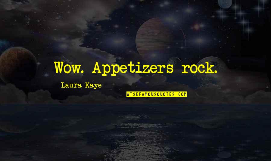 Toldme Quotes By Laura Kaye: Wow. Appetizers rock.