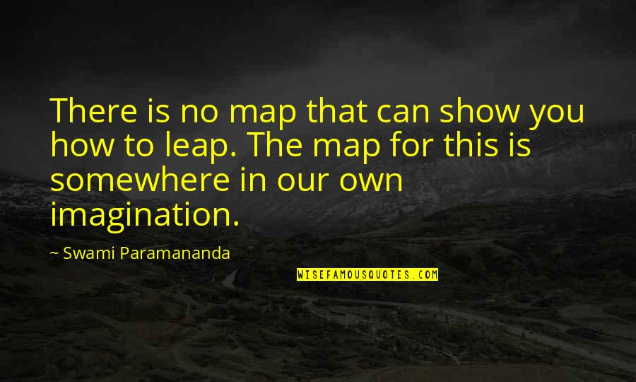 Toldme Quotes By Swami Paramananda: There is no map that can show you